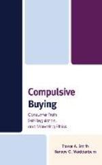 Compulsive Buying: Consumer Traits, Self-Regulation and Marketing Ethics