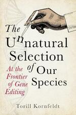 The Unnatural Selection of Our Species: At the Frontier of Gene Editing