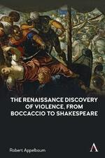 The Renaissance Discovery of Violence, from Boccaccio to Shakespeare