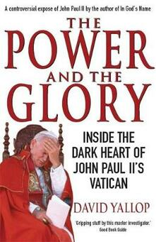 The Power and The Glory: Inside the Dark Heart of John Paul II's Vatican - David Yallop - cover