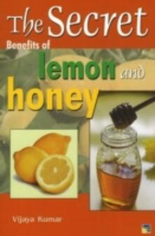 Secret Benefits of Lemon and Honey - Vijaya Kumar - cover