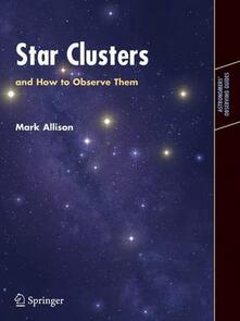 Star Clusters and How to Observe Them - Mark Allison - cover