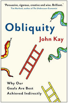 Obliquity: Why our goals are best achieved indirectly - John Kay - cover