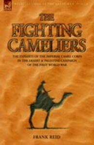 Libro in inglese The Fighting Cameliers - The Exploits of the Imperial Camel Corps in the Desert and Palestine Campaign of the Great War  - Frank Reid