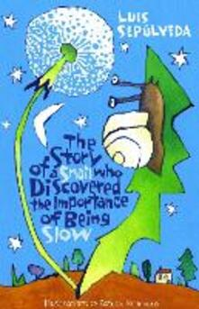 The Story of a Snail Who Discovered the Importance of Being Slow - Luis Sepulveda - cover