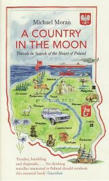 A Country In The Moon: Travels In Search Of The Heart Of Poland - Michael Moran - cover
