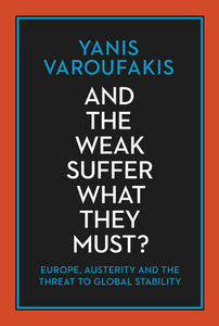 Libro in inglese And the Weak Suffer What They Must?: Europe, Austerity and the Threat to Global Stability  - Yanis Varoufakis
