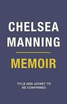 Chelsea Manning 2021 Memoir - Chelsea Manning - cover