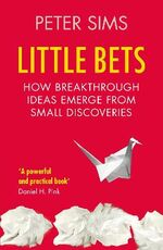 Libro in inglese Little Bets: How breakthrough ideas emerge from small discoveries Peter Sims