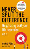 Libro in inglese Never Split the Difference: Negotiating as If Your Life Depended on it Chris Voss Tahl Raz