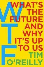 Libro in inglese WTF?: What's the Future and Why It's Up to Us Tim O'Reilly