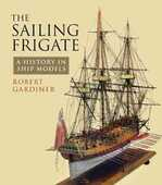 Libro in inglese The Sailing Frigate: A History in Ship Models Robert Gardiner