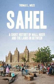 Sahel: A Short History of Mali, Niger and the Lands in Between - Thomas L. Miles - cover