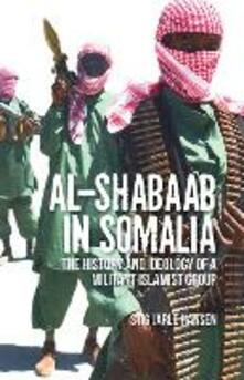 Al-Shabaab in Somalia: The History and Ideology of a Militant Islamist Group - Stig Jarle Hansen - cover