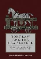 Tort Law and the Legislature: Common Law, Statute and the Dynamics of Legal Change