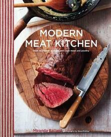 Modern Meat Kitchen: How to Choose, Prepare and Cook Meat and Poultry - Miranda Ballard - cover