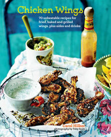 Chicken Wings: 70 Unbeatable Recipes for Fried, Baked and Grilled Wings, Plus Sides and Drinks - Carol Hilker - cover