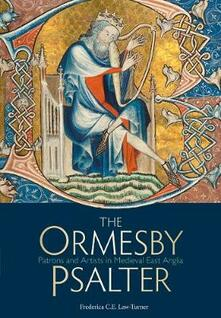 The Ormesby Psalter: Patrons and Artists in Medieval East Anglia - Frederica C. E. Law-Turner - cover