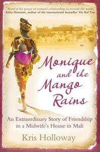Monique and the Mango Rains: An Extraordinary Story of Friendship in a Midwife's House in Mali - Kris Holloway - cover