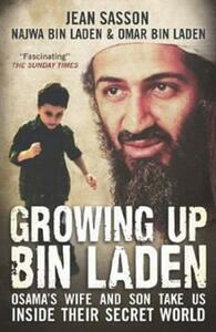 Growing Up Bin Laden: Osama's Wife and Son Take Us Inside their Secret World - Jean Sasson,Najwa Bin Laden,Omar Bin Laden - cover