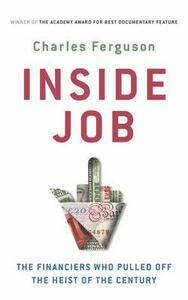 Inside Job: The Financiers Who Pulled Off the Heist of the Century - Charles Ferguson - cover