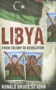 Libya: From Colony to Revolution - Ronald Bruce St. John - cover