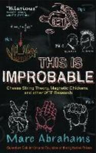 This is Improbable: Cheese String Theory, Magnetic Chickens, and Other WTF Research - Marc Abrahams - cover