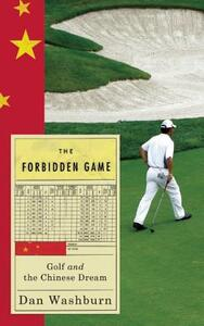 The Forbidden Game: Golf and the Chinese Dream - Dan Washburn - cover