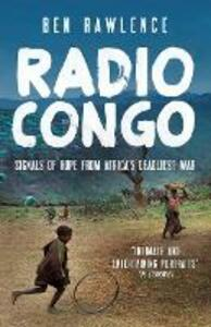 Radio Congo: Signals of Hope from Africa's Deadliest War - Ben Rawlence - cover