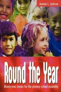 Round the Year: Ninety-nine Stories for the Primary School Assembly - Jeanne L. Jackson - cover