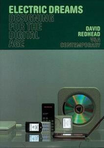 V&a: Electric Dreams: Designing for the Digital Age - David Redhead - cover