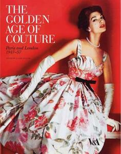 The Golden Age of Couture: Paris and London 1947-1957 - Claire Wilcox - cover