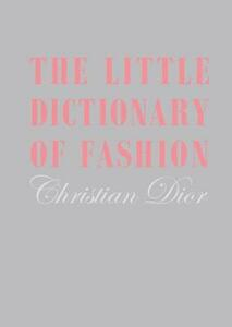 Little Dictionary of Fashion, The: A Guide to Dress Sense for Every Woman - Christian Dior - cover