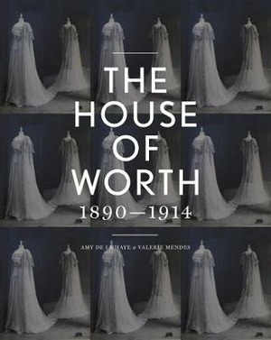 The House of Worth: Portrait of a Fashion Archive