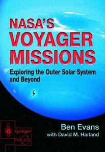 NASA's Voyager Missions: Exploring the Outer Solar System and Beyond - Ben Evans,David M. Harland - cover
