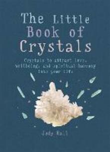 The Little Book of Crystals: Crystals to attract love, wellbeing and spiritual harmony into your life - Judy Hall - cover
