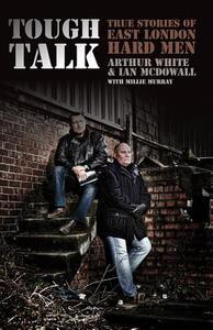 Tough Talk: True Stories of East London Hard Men - Arthur White,Ian McDowall,Millie Murray - cover