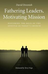 Fathering Leaders, Motivating Mission: Restoring the Role of the Apostle in Today's Church: Restoring the Role of the Apostle in Todays Church - David Devenish - cover