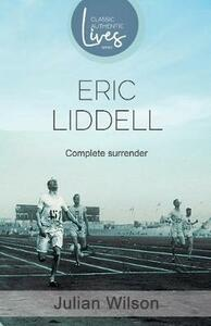 Complete Surrender: Biography of Eric Liddell: Complete Surrender, Biography of Eric Liddell - Julian Wilson - cover