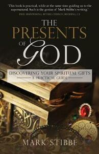 Presents of God The: Discovering your Spiritual Gifts. A Practical Guide - Mark Stibbe - cover