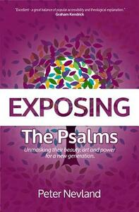 Exposing the Psalms: Unmasking Their Beauty, Art and Power for a New Generation - Peter Nevland - cover