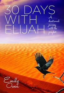 30 Days with Elijah: A Devotional Journey with the Prophet - Emily Owen - cover