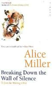 Breaking Down The Wall Of Silence: To Join the Waiting Child - Alice Miller - cover