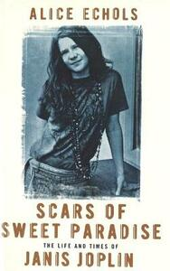 Scars Of Sweet Paradise: The Life and Times of Janis Joplin - Alice Echols - cover