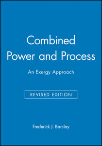 Combined Power and Process: An Exergy Approach - Frederick J. Barclay - cover