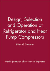 Design, Selection and Operation of Refrigerator and Heat Pump Compressors - IMechE Seminar - IMechE (Institution of Mechanical Engineers) - cover