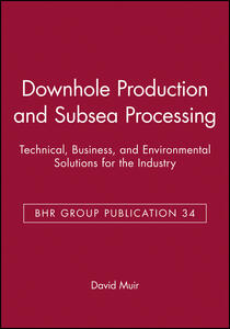 Downhole Production and Subsea Processing: Technical, Business, and Environmental Solutions for the Industry - cover