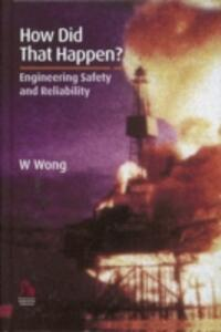 How Did That Happen?: Engineering Safety and Reliability - William Wong - cover