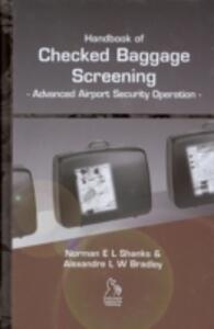 Handbook of Checked Baggage Screening: Advanced Airport Security Operation - Norman E.L. Shanks,Alexandre L. W. Bradley - cover