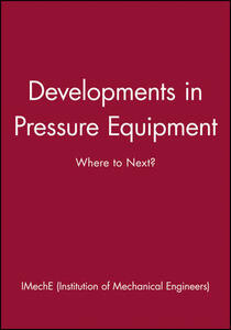 Developments in Pressure Equipment: Where to Next? - IMechE (Institution of Mechanical Engineers) - cover